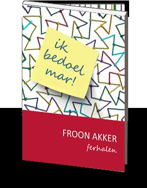 Ik bedoel mar Koos Tiemersma  Froon Akker